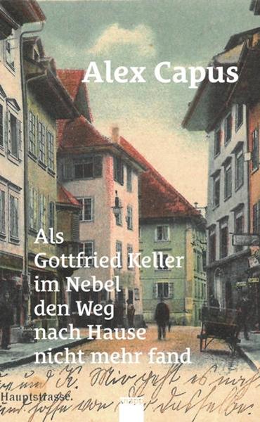Bild von Capus, Alex: Als Gottfried Keller im Nebel den Weg nach Hause nicht mehr fand