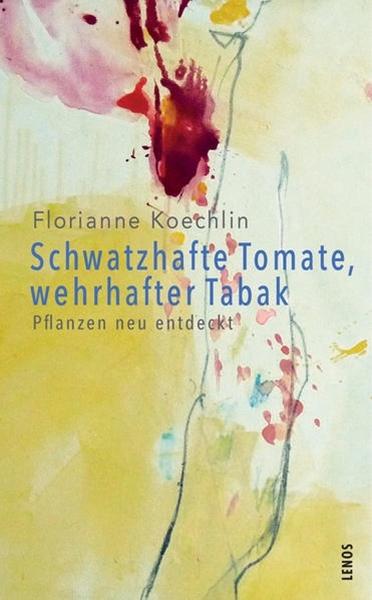 Bild von Koechlin, Florianne: Schwatzhafte Tomate, wehrhafter Tabak