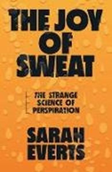 Bild von Everts, Sarah: The Joy of Sweat: The Strange Science of Perspiration