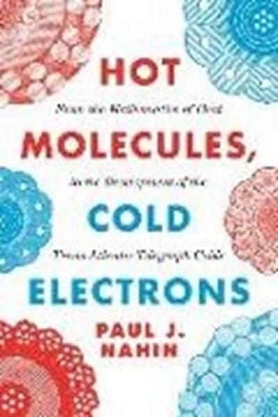 Bild von Nahin, Paul J.: Hot Molecules, Cold Electrons