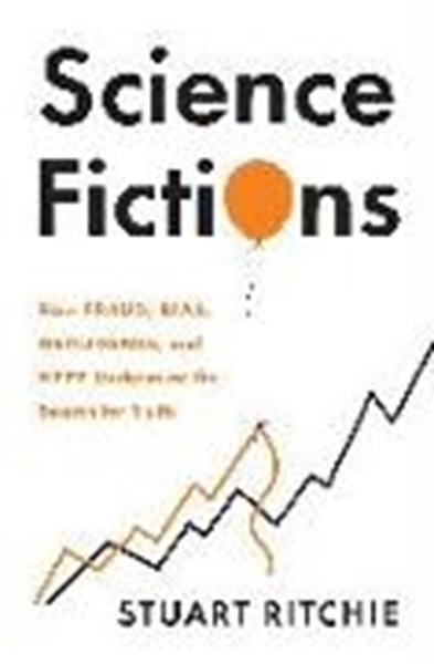 Bild von Ritchie, Stuart: Science Fictions: How Fraud, Bias, Negligence, and Hype Undermine the Search for Truth