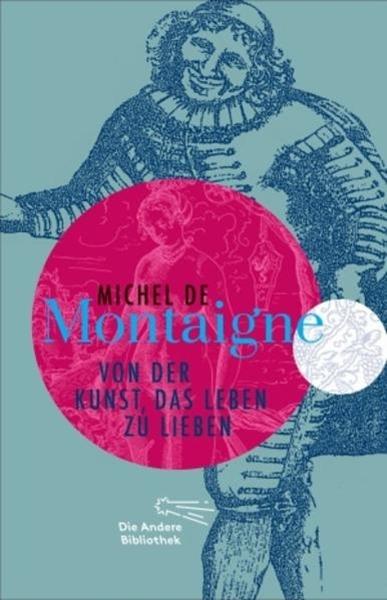 Bild von Montaigne, Michel de : Von der Kunst, das Leben zu lieben