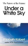 Bild von Kolbert, Elizabeth: Under a White Sky