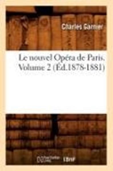 Bild von Garnier C: Le Nouvel Opéra de Paris. Volume 2 (Éd.1878-1881)