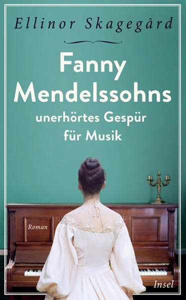 Bild von Skagegård, Ellinor : Fanny Mendelssohns unerhörtes Gespür für Musik