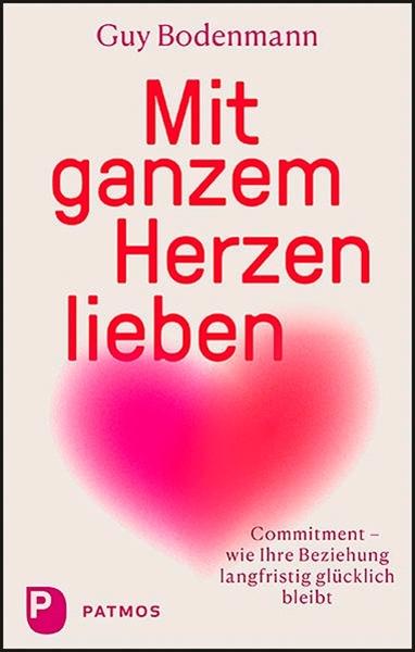 Bild von Bodenmann, Guy: Mit ganzem Herzen lieben
