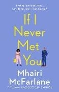Bild von McFarlane, Mhairi: If I Never Met You