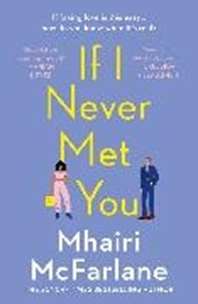 Bild von McFarlane, Mhairi: If I Never Met You