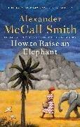 Bild von McCall Smith, Alexander: How to Raise an Elephant