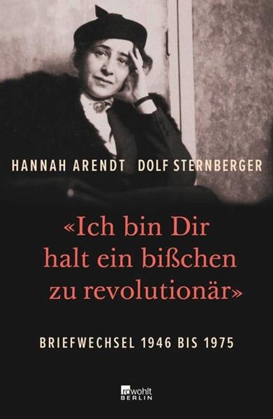 Bild von Arendt, Hannah : «Ich bin Dir halt ein bißchen zu revolutionär»