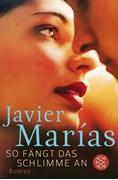 Bild von Marías, Javier : So fängt das Schlimme an