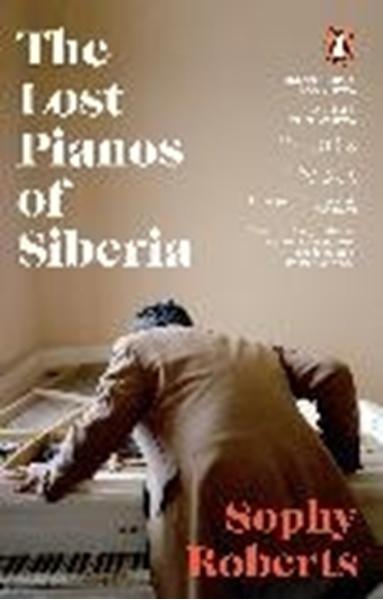 Bild von Roberts, Sophy: The Lost Pianos of Siberia