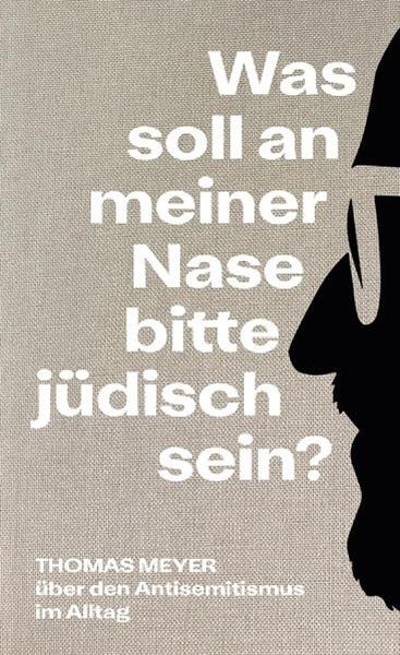 Bild von Meyer, Thomas: Was soll an meiner Nase bitte jüdisch sein?