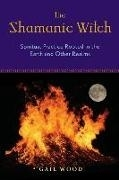 Bild von Wood, Gail : The Shamanic Witch: Spiritual Practice Rooted in the Earth and Other Realms
