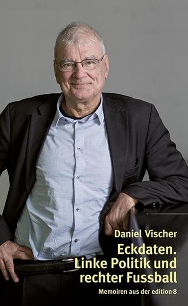 Bild von Vischer, Daniel: Eckdaten. Linke Politik und rechter Fussball