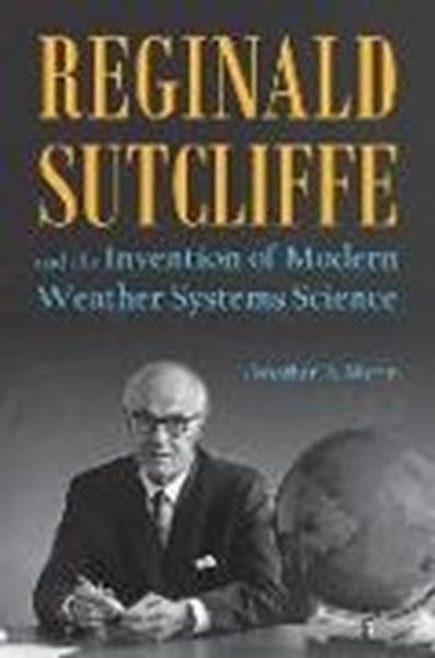 Bild von Martin, Jonathan E.: Reginald Sutcliffe and the Invention of Modern Weather Systems Science