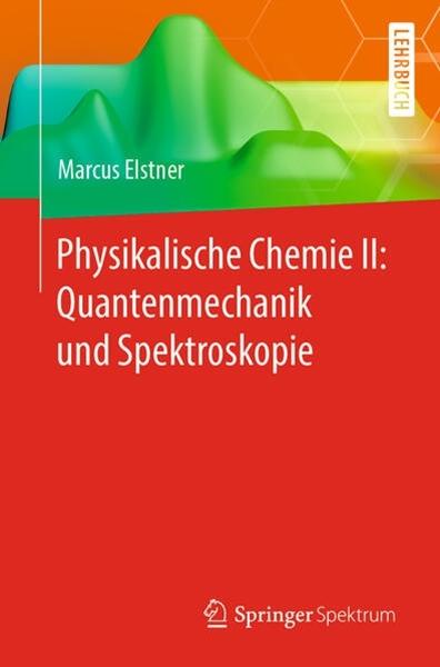 Bild von Elstner, Marcus: Physikalische Chemie II: Quantenmechanik und Spektroskopie