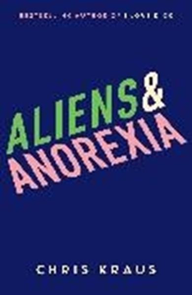 Bild von Kraus, Chris: Aliens & Anorexia