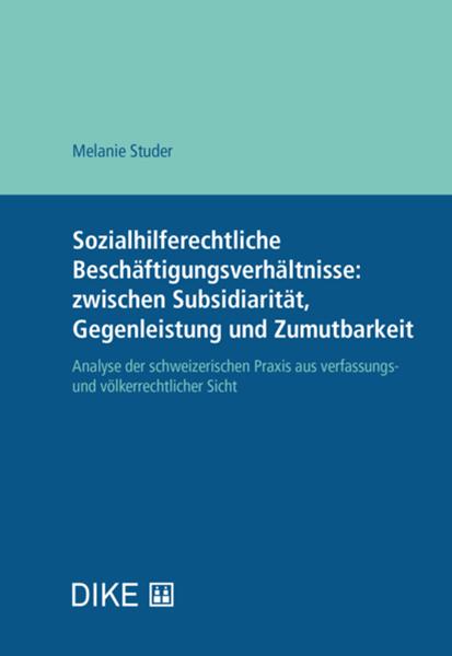 Bild von Studer, Melanie: Sozialhilferechtliche Beschäftigungsverhältnisse: zwischen Subsidiarität, Gegenleistung und Zumutbarkeit