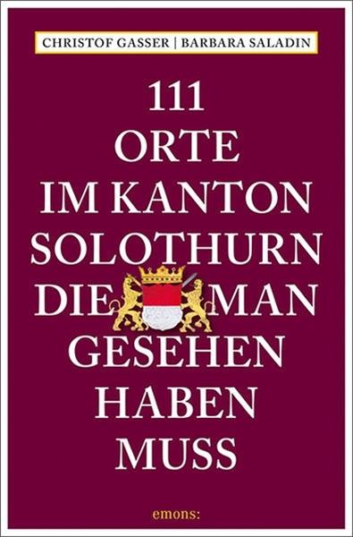 Bild von Gasser, Christof : 111 Orte im Kanton Solothurn, die man gesehen haben muss