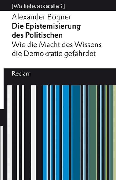 Bild von Bogner, Alexander: Die Epistemisierung des Politischen. Wie die Macht des Wissens die Demokratie gefährdet