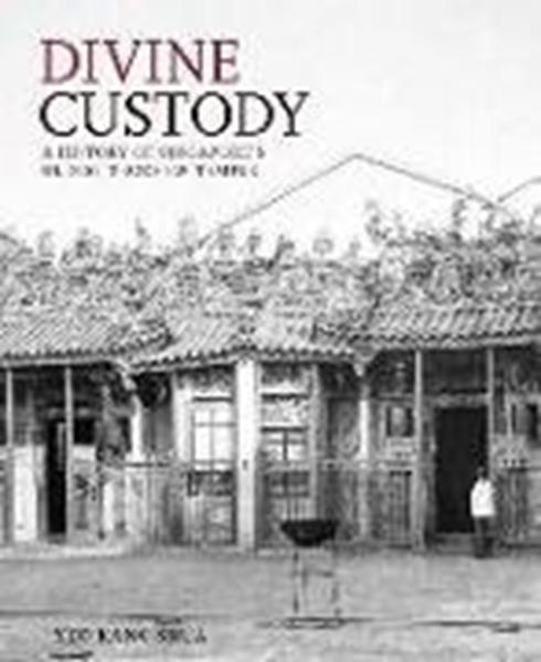 Bild von Shua, Yeo Kang: Divine Custody: A History of Singapore's Oldest Teochew Temple